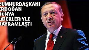 Cumhurbaşkanı Erdoğan ve dünya liderleri karşılıklı bayram tebriğinde bulundu