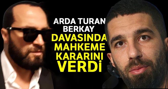 Arda Turan- Berkay Şahin davasında mahkeme kararını verdi
