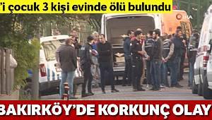 Bakırköy'de bir dairede 1'i çocuk 3 kişinin cansız bedeni bulundu