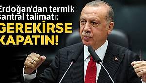 Cumhurbaşkanı Erdoğan'dan termik santral talimatı