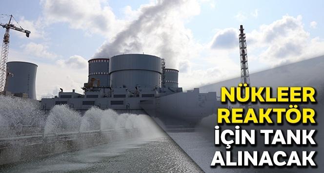 Nükleer reaktör için tank alınacak