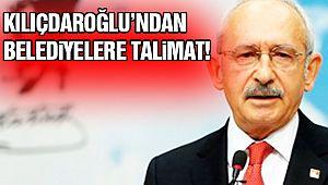 Kılıçdaroğlu'ndan Belediyelere Talimat!