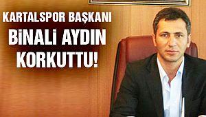Kartalspor Başkanı Aydın Korkuttu!