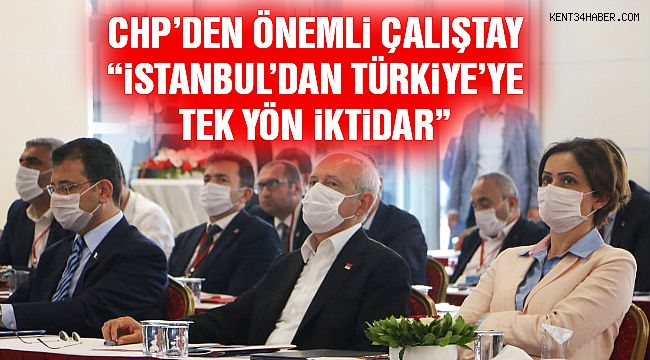 """CHP'den """"İstanbul'dan Türkiye'ye Tek Yön İktidar"""" Çalıştayı"""