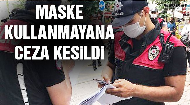 Maske Kullanmayan Vatandaşlara Ceza Kesildi!
