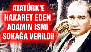 Atatürk'e Hakaret Eden Etmişti! Adı Sokağa Verildi!