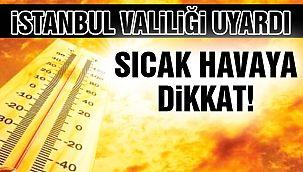 İstanbul Valiliğinden Sıcak Hava Uyarısı