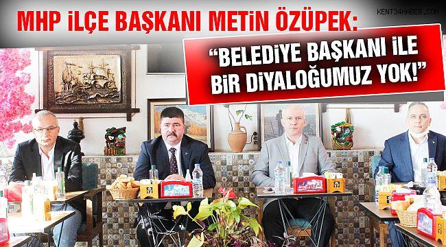 """MHP İlçe Başkanı Özüpek: """"Haksız Eleştirmeyiz. Önce Raporu Göreceğiz"""""""