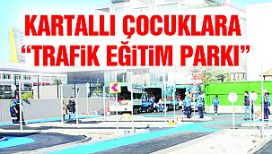 """Kartallı Çocuklara """"Trafik Eğitim Parkı"""""""