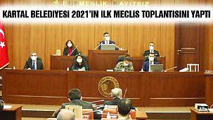 Kartal Belediyesi'nde 2021 Yılının İlk Meclis Toplantısı Yapıldı
