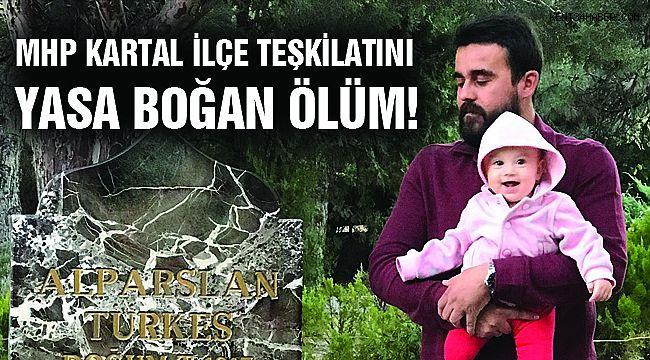 MHP Kartal İlçe Teşkilatını yasa boğan ölüm!