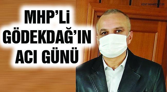 MHP'li Gödekdağ'ın Acı Günü!