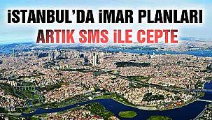 İstanbul'da İmar Planı Değişiklikleri SMS İle Öğrenilebilecek