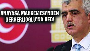 Anayasa Mahkemesi'nden Gergerlioğlu'na Red!