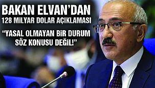 Bakan Elvan'dan 128 Milyar Dolar Açıklaması!