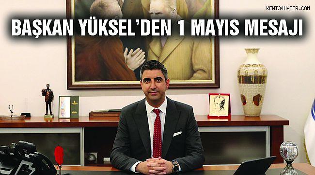 Başkan Yüksel'den 1 Mayıs Mesajı!