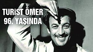 Bugün Turist Ömer'in 96. Doğum Günü!