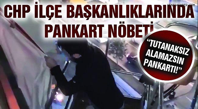 """CHP İlçe Başkanlıklarında """"Pankart Nöbeti"""""""
