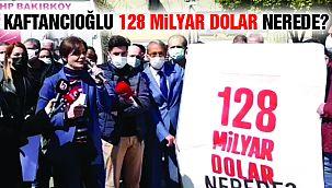 """Kaftancıoğlu: """"128 Milyar Dolar Nerede?"""""""