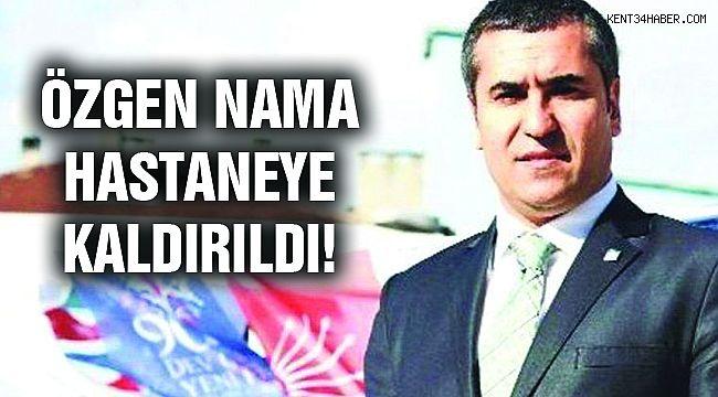Özgen Nama Hastaneye Kaldırıldı!