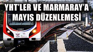 YHT'ler ve Marmaray'a 17 Mayıs Düzenlemesi
