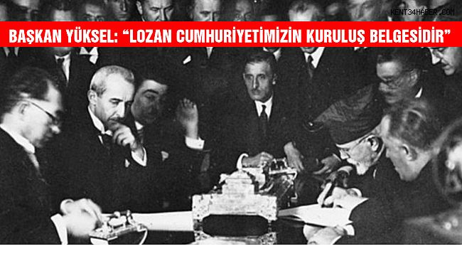 """Başkan Yüksel; """" Lozan, Cumhuriyetimizin Kuruluş Belgesidir"""""""