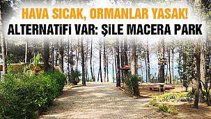 Hava Sıcak, Ormanlar Yasak! Alternatifi Var: Şile Macera Park