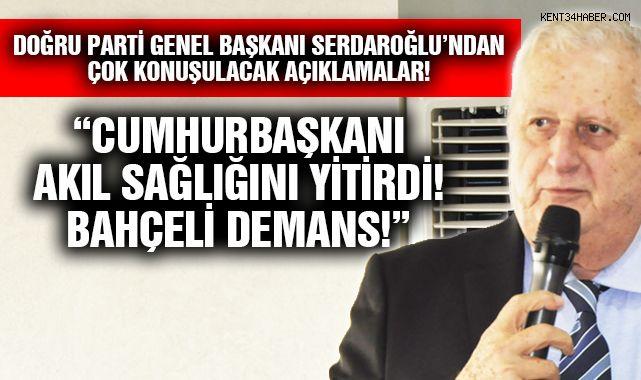 Doğru Parti Genel Başkanı Serdaroğlu'ndan Çok Konuşulacak Açıklamalar!