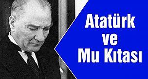 Atatürk ve Mu Kıtası (Atatürk Mu'ya Neden İlgiliydi?)