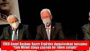 TÜED Genel Başkanı Türkiye'nin Liderini Anlattı